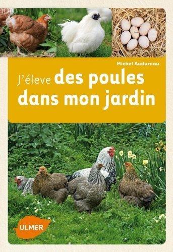 J'lve des poules dans mon jardin de Michel Audureau (8 mars 2012) Broch