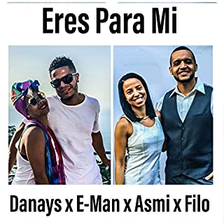 Eres Para Mi (feat. Danays, E-Man & Asmi)