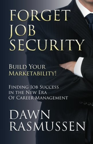 Forget Job Security: Build Your Marketability!