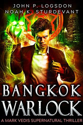 Bangkok Warlock (Southeast Asia Paranormal Police Department) by John P. Logsdon, Noah K. Sturdevant
