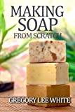 Best Soap Making Books - Making Soap from Scratch: How to Make Handmade Review