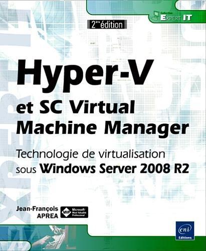 Hyper-V et SC Virtual Machine Manager - Technologie de virtualisation sous Windows Server 2008 R2 [2ème édition] par Jean-François APRÉA