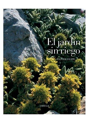 EL JARDÍN SIN RIEGO (GUÍAS DEL NATURALISTA-JARDINERÍA-PAISAJISMO) por O. FILIPPI