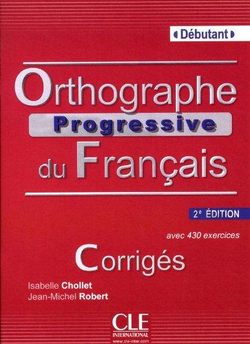 Orthographe progressive du franais - Niveau dbutant - Corrigs - 2me dition