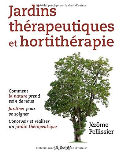 Jardins thérapeutiques et hortithérapie - Comment la nature prend soin de vous...: Comment la nature prend soin de vous, Jardiner pour se soigner... par Jérôme Pellissier
