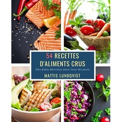 54 Recettes D'Aliments Crus: Des plats délicieux pour tous les jours