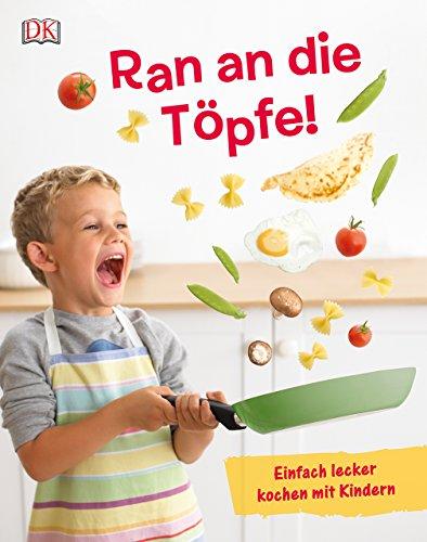 Ran an die Töpfe!: Einfach lecker kochen mit Kindern - Kochen Topf