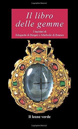 il libro delle gemme: i lapidari di ildegarda di bingen e mardobo di rennes