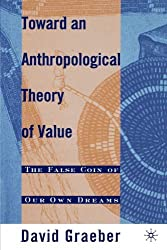 [ [ [ Toward an Anthropological Theory of Value: The False Coin of Our Own Dreams[ TOWARD AN ANTHROPOLOGICAL THEORY OF VALUE: THE FALSE COIN OF OUR OWN DREAMS ] By Graeber, David ( Author )Dec-14-2001 Paperback