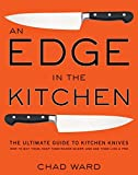 Edge in the Kitchen, An: The Ultimate Guide to Kitchen Knives—How to Buy Them, Keep Them Razor Sharp, and Use Them Like a Pro: The Ultimate ... Them Razor Sharp, and Use Them Like a Pro