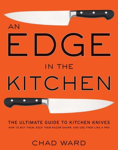 Edge in the Kitchen, An: The Ultimate Guide to Kitchen Knives_How to Buy Them, Keep Them Razor Sharp, and Use Them Like a Pro Köche Edge