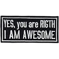 Yes you are right I am Awesome Biker Heavy Metal Rocker Aufnäher Patch Abzeichen
