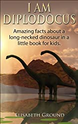 I am Diplodocus: Amazing facts about a long-necked dinosaur in a little book for kids