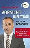 Vorsicht Inflation: Wie Sie ihr Geld schützen: Expertenwissen von Dietmar Deffner, bekannt aus N24
