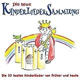 Die neue Kinderlieder Sammlung (Die 33 besten Kinderlieder von früher und heute)