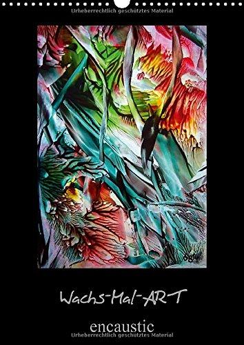 Wachs-Mal-ART encaustic (Wandkalender 2015 DIN A3 hoch): Meine Leidenschaft ist die WachsMalerei –...
