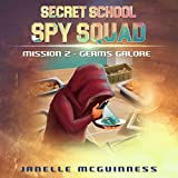 Mission 2 - Germs Galore: A Fun Rhyming Spy Mystery Picture Book for ages 4-6 (Secret School Spy Squad)