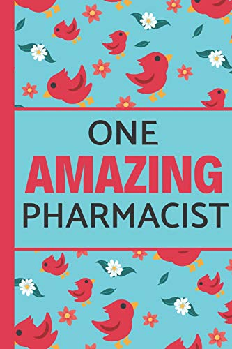 One Amazing Pharmacist: Birds & Flowers: Great for Notes, Journaling, Mother's Day and Birthdays (Pharmacist Gifts)