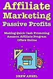 Affiliate Marketing Passive Profits: Make Money Fast via Promoting Amazon Affiliate Program Offers Online - Best Business Idea of 2018 (English Edition)