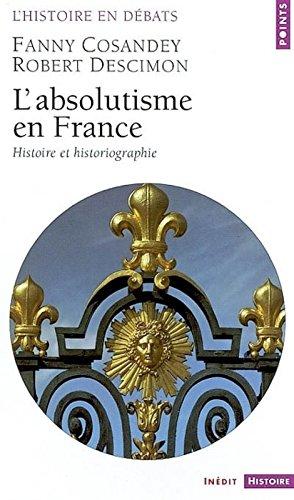 L'Absolutisme en France : Histoire et Historiographie