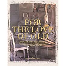 For the Love of Old: Living with Chipped, Frayed, Tarnished, Faded, Tattered, Worn and Weathered Things That Bring Comfort, Character and Joy to the Places We Call Home (Rizzoli Classics) by Mary Randolph Carter (2016-09-20)