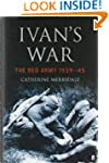Ivan's War: The Red Army at War 1939-...