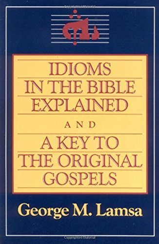 Idioms in the Bible Explained and a Key to the Original Gospels Reprint edition by Lamsa, George M. (1985) Paperback