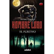 HOMBRE LOBO: EL FURTIVO (volumen I de la trilogía de Pedro Riera)