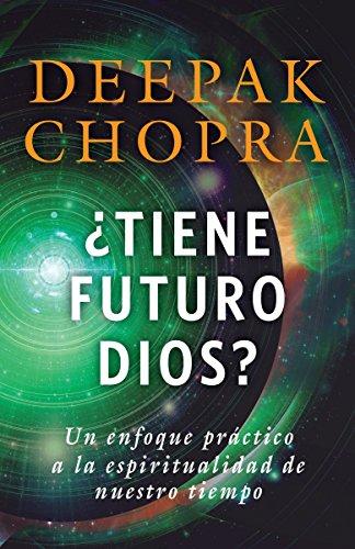Tiene Futuro Dios?: Un Enfoque Practico a la Espiritualidad de Nuestro Tiempo (Vintage Espanol) por Deepak Chopra