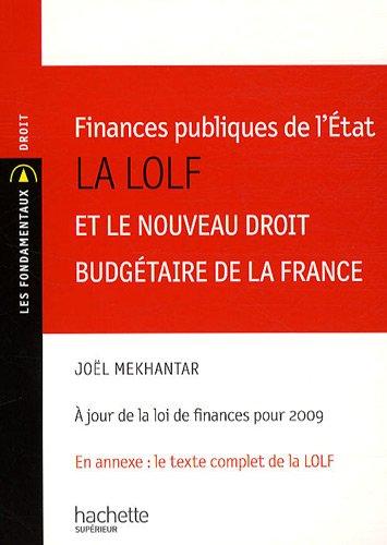 Finances publiques de l'Etat : La LOLF et le nouveau droit budgétaire de la France par Joël Mekhantar