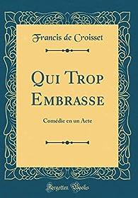 Qui trop embrasse par Francis de Croisset