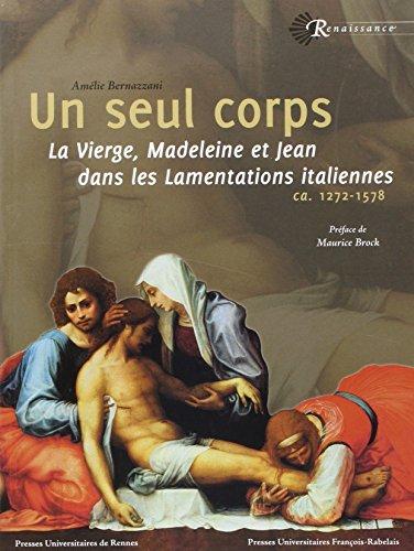 Un seul corps : La Vierge, Madeleine et Jean dans les Lamentations italiennes (ca. 1272-1578)