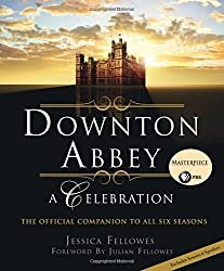Downton Abbey: A Celebration - The Official Companion to All Six Seasons by Jessica Fellowes (2015-11-10)
