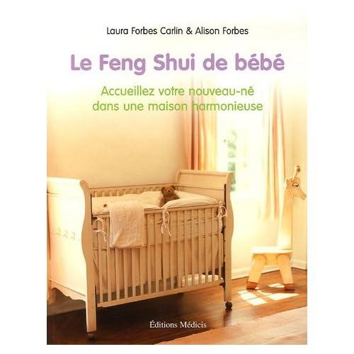 Le Feng Shui de bébé : Accueillez votre nouveau-né dans une maison harmonieuse by Laura Forbes Carlin;Alison Forbes(2006-03-20)