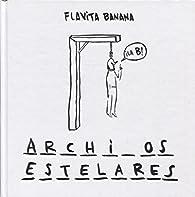 Archivos estelares par Flavita Banana
