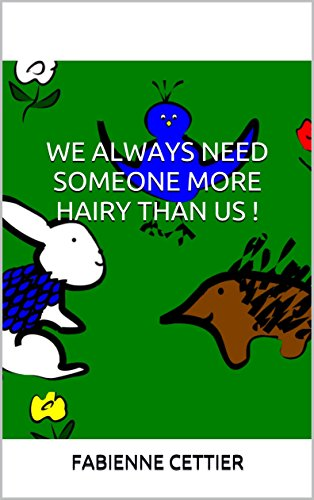 WE ALWAYS NEED SOMEONE MORE HAIRY THAN US ! (English Edition)