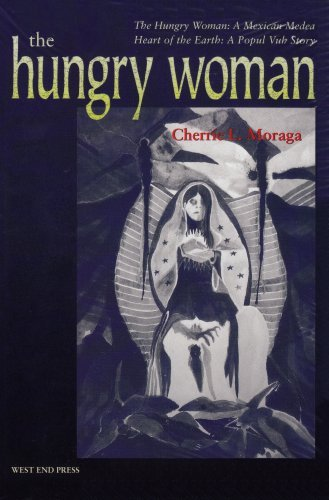 The Hungry Woman: The Hungry Woman: A Mexican Medea and Heart of the Earth: A Popul Vuh Story by Cherrie L. Moraga (2001-12-31)