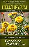 Image de Helichrysum Essential Oil: Uses, Studies, Benefits, Applications & Recipes (Wellness Research Series Book 9) (English Edition)