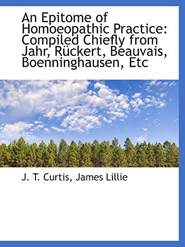 An Epitome of Homoeopathic Practice: Compiled Chiefly from Jahr, Rückert, Beauvais, Boenninghausen,