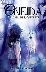 Oneida, tome 1 : L'Éveil des Secrets par Yolaine Champagne