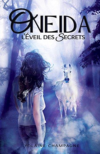 Oneida: L'Éveil des Secrets - Tome 1 (romance d'aventure fantastique contemporaine) par Yolaine Champagne