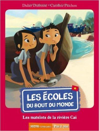 Les ecoles du bout du monde - Les matelots de la riviere Gai de Didier Dufresne,Caroline Piochon (Illustrations) ( 10 octobre 2013 )