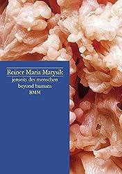 Reiner Maria Matysik: Jenseits Des Menschen / Beyond Humans