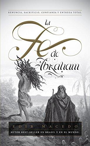 La Fe de Abraham: Renuncia, sacrificio, confianza y entrega total por Edir Macedo