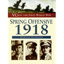 Spring Offensive, 1918 (VCs of the First World War)