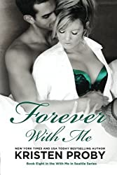 Forever With Me: Book Eight in the With Me In Seattle Series (Volume 8) by Kristen Proby (2014-11-28)