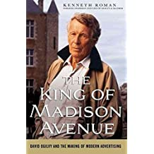 [The King of Madison Avenue: David Ogilvy and the Making of Modern Advertising] (By: Kenneth Roman) [published: January, 2009]