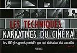 Les techniques narratives du cinéma: Les 100 plus grands procédés que tout réalisateur doit connaître
