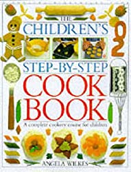 Children's Step-by-Step Cookbook: A Complete Cookery Course for Children