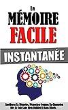 Image de La Mémoire Facile Instantanée: Améliorer Sa Mémoire, Mémoriser Comme Un Champion Dès Ce Soir Sans Rien Oublier Et Sans Efforts.